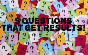 5 Questions that Get Results