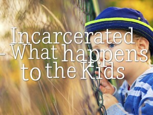 Incarcerated - Children as Victims