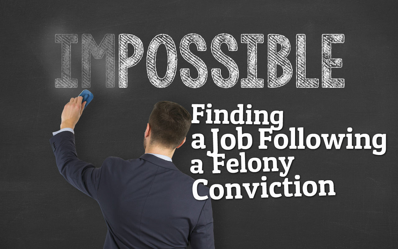 Finding a Job following a Felony Conviction: There is Hope ...