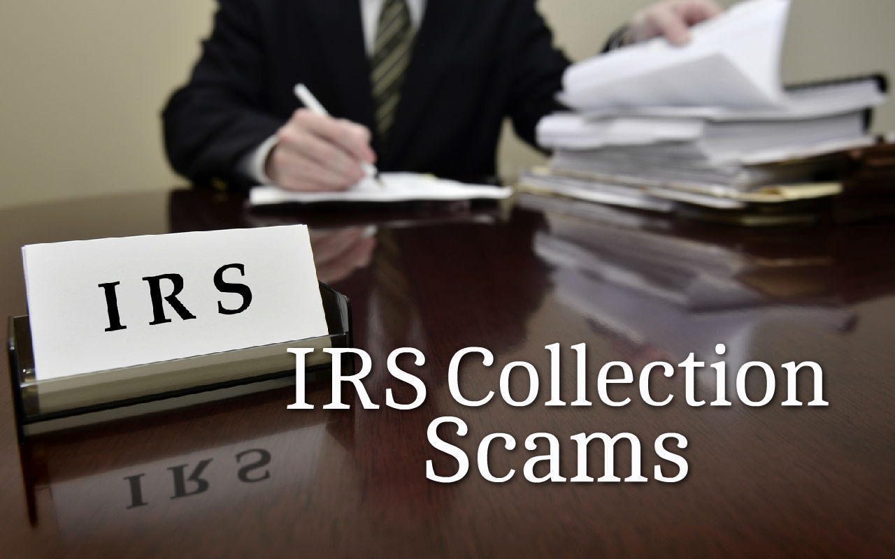 IRS Collection Scams – Don't be Deceived!