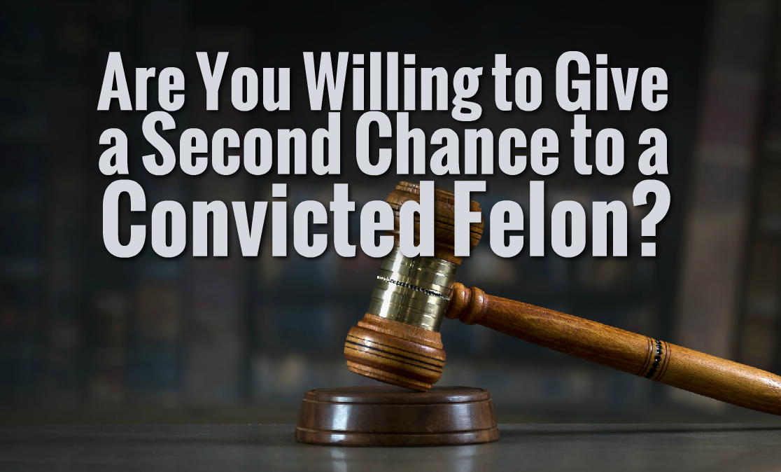 Are You Willing to Give a Second Chance to a Convicted Felon?