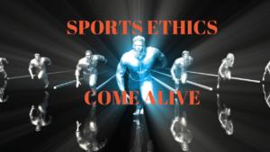 Sports Ethics Come Alive
