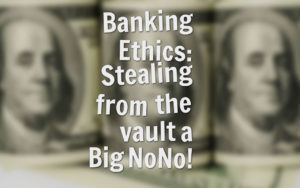 banking-ethics-stealing-from-the-vault