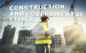 Construction and Governmental Ethics