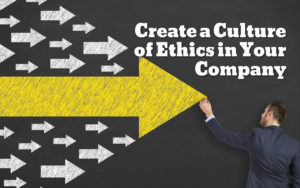 Create a culture of ethics