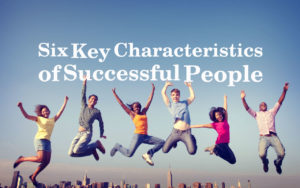 Six Key Characteristics of Successful People