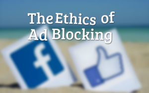 The Ethics of Ad Blocking